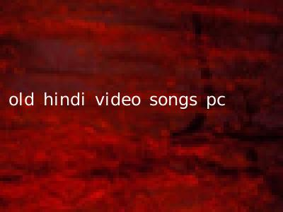 old hindi video songs pc