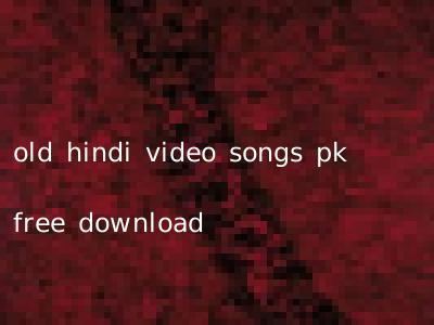 old hindi video songs pk free download