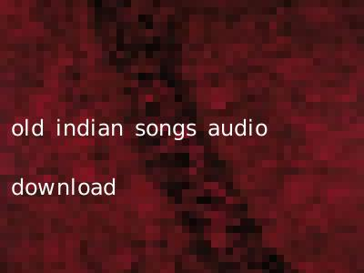 old indian songs audio download