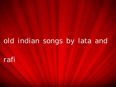 old indian songs by lata and rafi