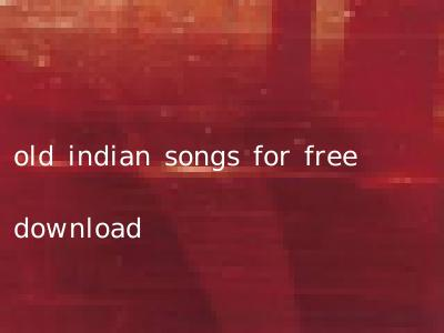 old indian songs for free download