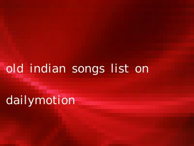 old indian songs list on dailymotion
