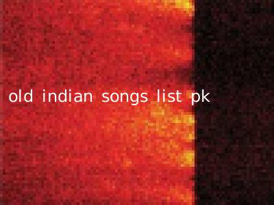 old indian songs list pk
