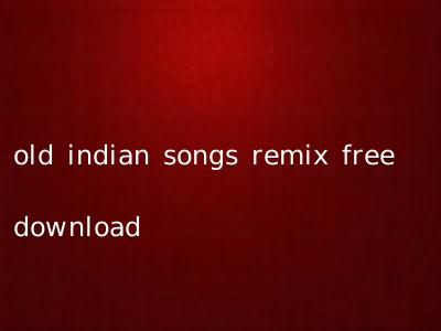 old indian songs remix free download
