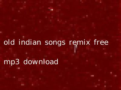 old indian songs remix free mp3 download