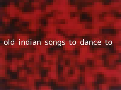 old indian songs to dance to
