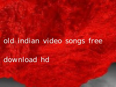 old indian video songs free download hd