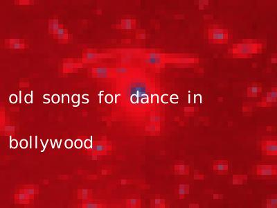 old songs for dance in bollywood