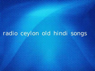 radio ceylon old hindi songs