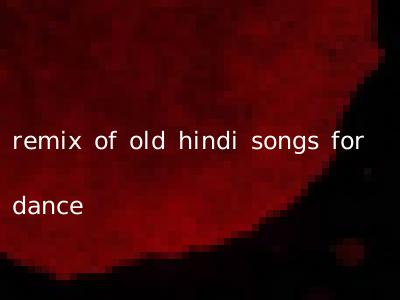 remix of old hindi songs for dance