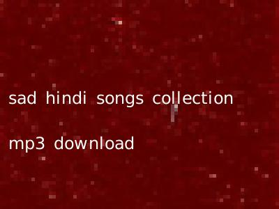 sad hindi songs collection mp3 download