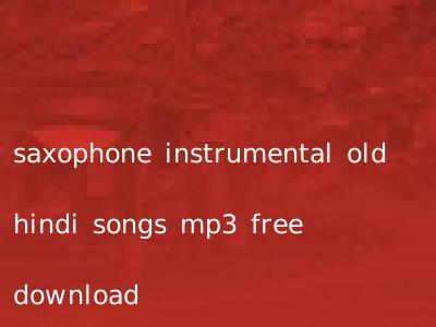 saxophone instrumental old hindi songs mp3 free download