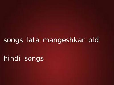 songs lata mangeshkar old hindi songs
