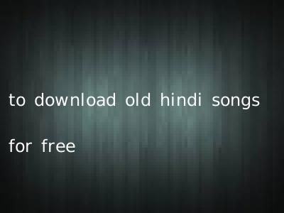 to download old hindi songs for free