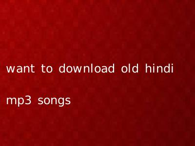 want to download old hindi mp3 songs