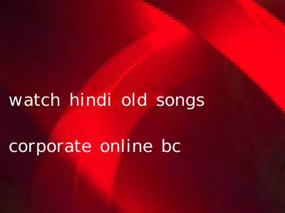 watch hindi old songs corporate online bc