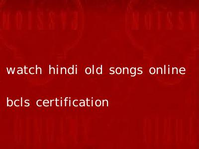 watch hindi old songs online bcls certification