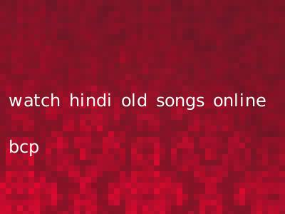 watch hindi old songs online bcp