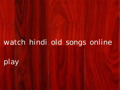 watch hindi old songs online play