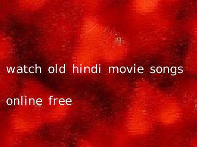 watch old hindi movie songs online free
