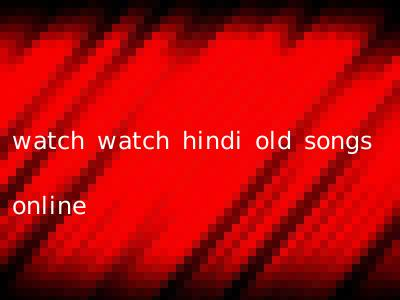 watch watch hindi old songs online
