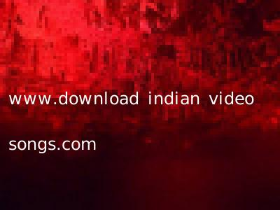 www.download indian video songs.com
