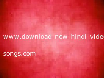 www.download new hindi video songs.com