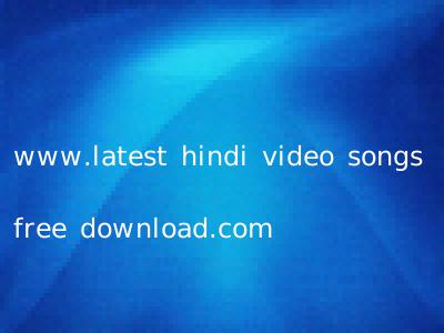 www.latest hindi video songs free download.com