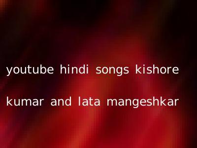 youtube hindi songs kishore kumar and lata mangeshkar