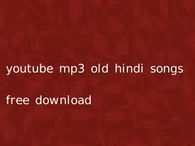 youtube mp3 old hindi songs free download