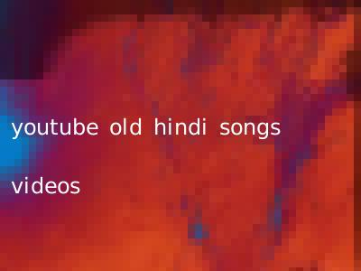 youtube old hindi songs videos