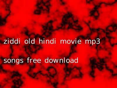 ziddi old hindi movie mp3 songs free download